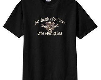 No Quarter For Thee Me Hearties Pirate New T Shirt, S M L XL 2X 3X 4X 5X