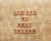 8x10, say it with words, scrabble, you are my best friend, fine art photography, home decor