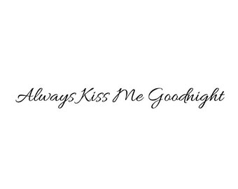 Always Kiss Me Goodnight Style 2 Vinyl Wall Decal