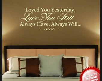 Loved you yesterday, Love you still vinyl wall decal Quote