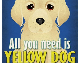 Yellow Dog Art Print - All You Need is Yellow Dog Love Poster 11x14 - Yellow Dog Art - Dogs Incorporated