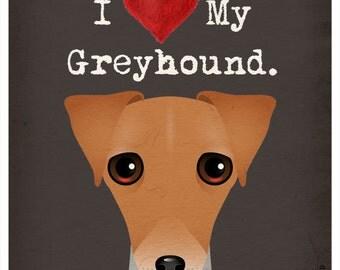 I Love My Greyhound - I Heart My Greyhound - I Love My Dog - I Heart My Dog Print - Dog Lover Gift Pet Lover Gift - 11x14 Dog Poster