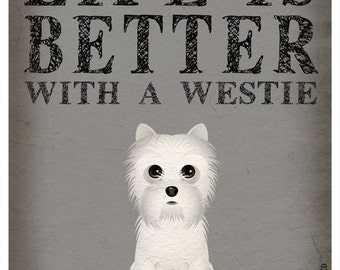 Life is Better with a Westie Art Print 11x14 - Custom Dog Print