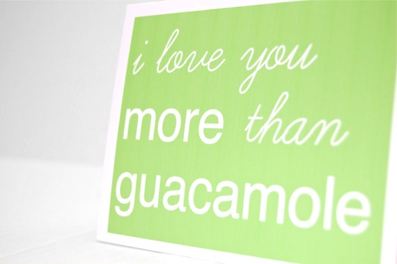 similar to Funny cards, I love you more than, Guacamole, cards for him ...