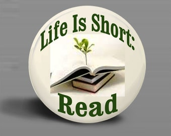 BUTTON Life Is Short: Read Magnet-Pinback - 2.25 Inch Round