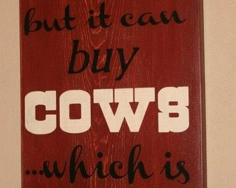 Money Can't Buy Happiness Sign, Custom Wood Sign, Happiness Sign, Cows Sign, Cow Man Sign  - Money Can't Buy Happiness It Can Buy Cows 24