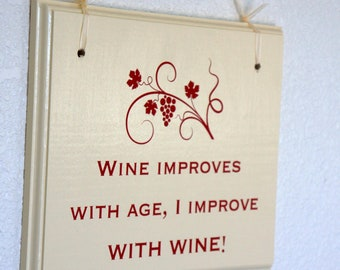 Wine Sign Wine Improves with age, I improve with wine - Solid Wood Hanging Plaque 11x9  Home Decor Winery, Restaurant