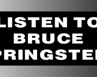 Listen To Bruce Springsteen Black And White Bumper Sticker Decal