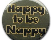 "2.25"" ""Happy to be Nappy"" Pinback Button"