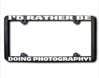 I'd Rather Be Doing Photography License Plate Frame (T) USA