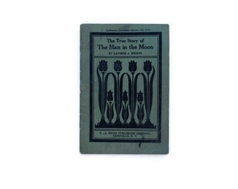 The True Story of the Man in the Moon by Latimer J. Wilson, 1916, vintage