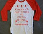 """3/4 Sleeve """"Ugly Christmas Sweater""""  T-shirt:  """"Merry Christmas ya Filthy Animal"""""""