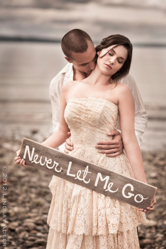 Engagement Photo Prop Wedding Signs Hand painted Never Let Me Go Wedding Photos Message in a bottle shoot
