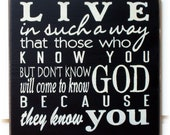 Live in such a way that those who know you but don't know God will come to know God because they know you wood sign.