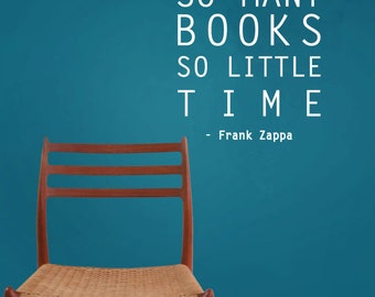 So Many Books So Little Time - Frank Zappa Book Quote Typography Vinyl Decal