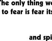 The Only Thing We Have To Fear is Fear Itself AND SPIDERS - Custom T Shirt for Arachnophobes