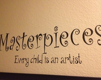 Masterpieces Wall Decal ~ Every Child is an Artist Vinyl Wall Decal ~ Kid Art Display ~ Masterpieces Every Child Is An Artist Decal ~ Vinyl