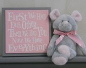 Gray and Pink Baby Nursery Wall Decor, Grey Wall Sign - First we had each other, Then we had you, Now we have Everything