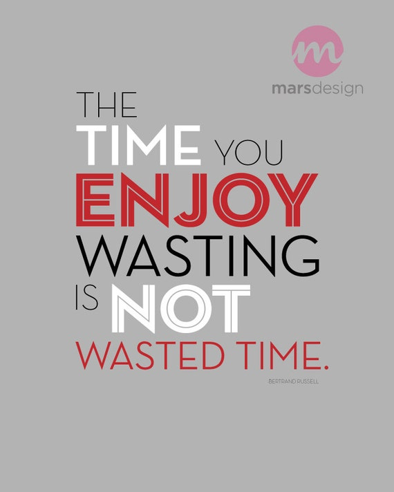Time Wasted Quotes: The Time You Enjoy Wasting Is Not Wasted Time By