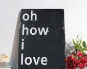 Oh How I Love Thee  Distressed Sign in Black with White Vintage Style