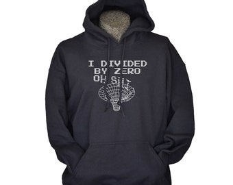 Geek hoodie Science Physics Gifts for Men and Women I Divided By Zero Mens Womens Hoodies Geekery Sweatshirt