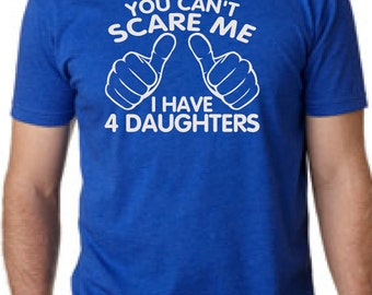 You Can't Scare Me I have four Daughters Fathers Day Gift Dad To Be Gifts For Dad Christmas Gift For Dad T-Shirt Mens Kids Daddy To be