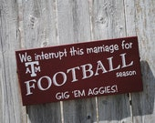 Texas Aggies or Pick your Team Wood Sign--We interrupt this marriage...Football Season