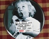 Funny Kitchen  Magnet. No i will not calm down (MATURE)... 3 inch mylar