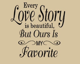 Every Love Story is Beautiful But ours is My Favorite 24 X 24  Vinyl Lettering wall decal words with Swirl flourish