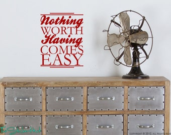 Nothing Worth Having Comes Easy - Vinyl Text - Wall Decals - Home Decor - Gallery Wall - Quote Saying Wall Words Decals Stickers 1433