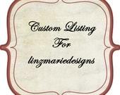 Custom Listing for LInzmariedesigns
