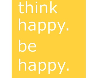 Think Happy Be Happy - 8x10 Inspirational Quote Print - CHOOSE YOUR COLORS - Shown in Yellow, Orange, Aqua, Gray and More