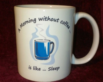 Funny Coffee Mug - A Morning without coffee ...