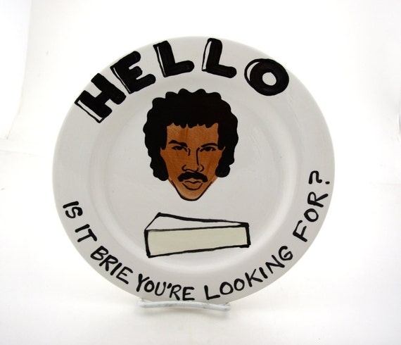 Hello Lionel Richie is it Brie You're Looking for Lionel Ritchie  Round Cheese platter