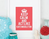 8 x 10 Keep Calm Carry on Kate Middleton custom Print