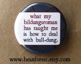my bildungsroman has taught me about bull-dung - pinback button badge