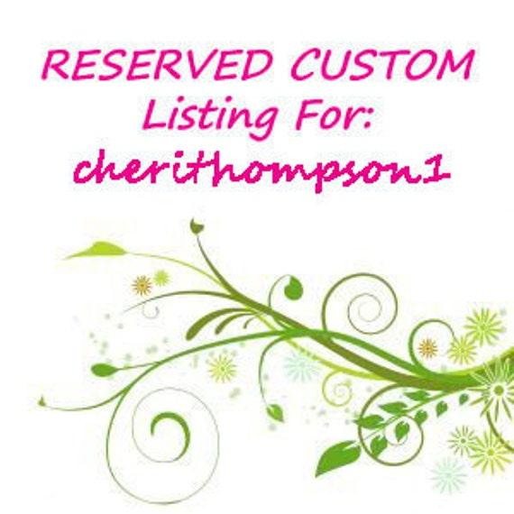 Reserved Custom Listing For:  cherithompson1
