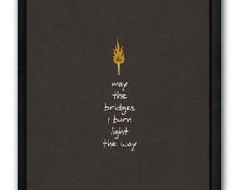Bridges I Burn / Quote / DIGITAL Poster / Printable