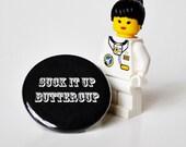 Suck it up, buttercup pinback