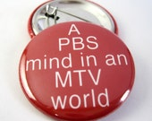 A PBS Mind in an MTV World 1 1/2 inches (38mm) Photo Pinback Button, Magnet or Key Chain