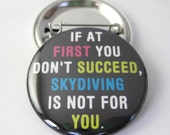 If at first you dont succeed 1 1/2 inches (38mm) Photo Pinback Button or Magnet
