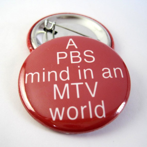 A PBS Mind in an MTV World 1 1/2 inches (38mm) Photo Pinback  Button or Magnet