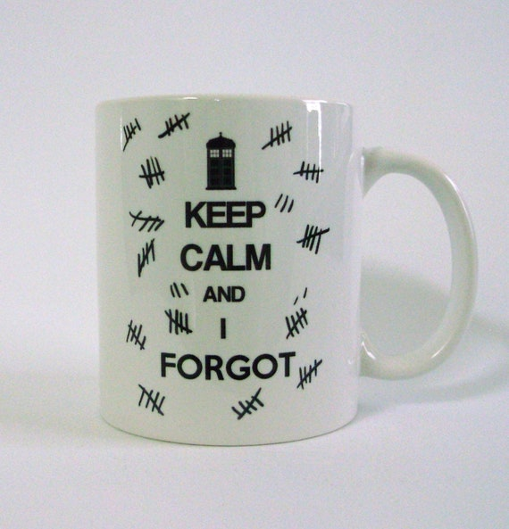 Keep Calm and I Forgot White Ceramic Mug - Inspired by Dr. Who