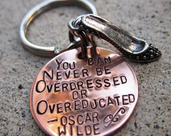 Oscar Wilde Quote - Overdressed and Overeducated - Hand Stamped keychain -made to order-