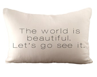 The world is beautiful. Let's go see it. - Cushion Cover - 12x18 - Choose your fabric and font colour