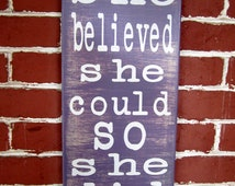 """9"""" x 21"""" - Wooden Sign - she believed she could so she did - MADE TO ORDER"""
