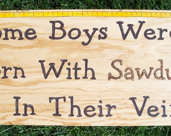 Boys Room or Shop Sign, Hand Painted Sign, Some Boys Were Born With Sawdust In Their Veins