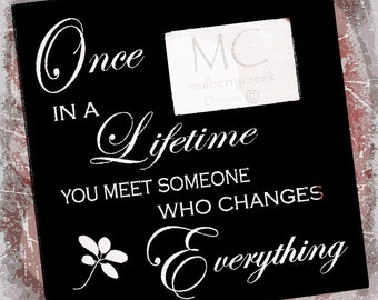 Large Wood Photo Frame Once in a Lifetime you Meet Someone who Changes Everything Wedding Gift Anniversary Gift Engagement Gfit