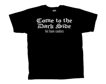 Come to the dark side...we have cookies tshirt short sleeve YOU PICK SIZE small med large Xlarge