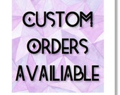 Custom Orders availiable